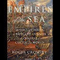 Empires of the Sea: The Contest for the Center of the World (       UNABRIDGED) by Roger Crowley Narrated by John Lee