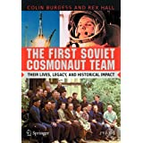 The First Soviet Cosmonaut Team: Their Lives and Legacies (Springer Praxis Books / Space Exploration)by Colin Burgess