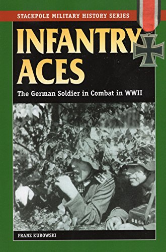 Infantry Aces: The German Soldier in Combat in WWII (Stackpole Military History)
