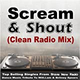 Scream & Shout (Clean Radio Mix) [Music Re-Mix Tribute]