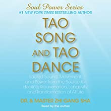 Tao Song and Tao Dance: Sacred Sound, Movement, and Power from the Source (Soul Power Series) | Livre audio Auteur(s) : Dr. Zhi Gang Sha Narrateur(s) : Dr. Zhi Gang Sha