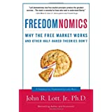 Freedomnomics: Why the Free Market Works and Other Half-Baked Theories Don't ~ John R. Lott