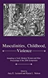 img - for Masculinities, Violence, Childhood: Attending to Early Modern Women--and Men book / textbook / text book