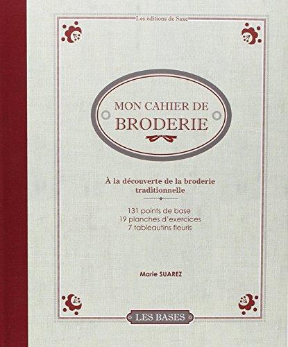 Mon cahier de broderie : A la découverte de la broderie traditionnelle
