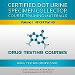 Certified DOT Urine Specimen Collector: Volume 1: 49 CFR Part 40 | John Eastman