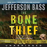 The Bone Thief: A Body Farm Novel (       UNABRIDGED) by Jefferson Bass Narrated by Dan Woren