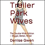 Trailer Park Wives: The Double-Wide Edition - Bigger, Better, Wider | Denise Gwen