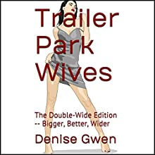 Trailer Park Wives: The Double-Wide Edition - Bigger, Better, Wider (       UNABRIDGED) by Denise Gwen Narrated by Lindsey Corey