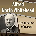 The Function of Reason Audiobook by Alfred North Whitehead Narrated by Ray Childs