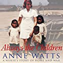 Always the Children: A Nurse's Story of Home and War Audiobook by Anne Watts Narrated by Nerys Hughes