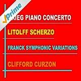Clifford Curzon: Grieg Piano Concerto in A minor - Franck: Variations Symphoniques - Litolff: Scherzo from Concerto Symphonique No. 4, op 102 (Remastered)