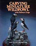 Carving Miniature Wildfowl with Bob Guge (0811704017) by Roger Schroeder