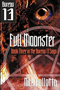 Full Moonster: Bureau 13 - Book Three by Nick Pollotta