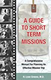 img - for A Guide to Short-Term Missions: A Comprehensive Manual for Planning an Effective Mission Trip book / textbook / text book