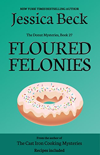 Floured Felonies The Donut Mysteries Book 27 By Jessica Beck