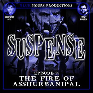 SUSPENSE, Episode 9: The Fire of Asshurbanipal | [John C. Alsedek, Dana Perry-Hayes]