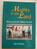 img - for Mighty in the Land: Raising Powerful Children for God book / textbook / text book