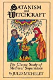 Satanism and Witchcraft: The Classic Study of Medieval Superstition (080650059X) by Michelet, Jules