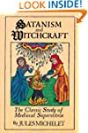 Satanism and Witchcraft: The Classic...