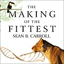 The Making of the Fittest: DNA and the Ultimate Forensic Record of Evolution (       UNABRIDGED) by Sean B. Carroll Narrated by Patrick Lawlor