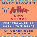 King Arthur (       UNABRIDGED) by Marc Brown Narrated by Mark Linn-Baker