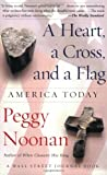 A Heart, a Cross, and a Flag: America Today (A Wall Street Journal Book) (0743250486) by Noonan, Peggy