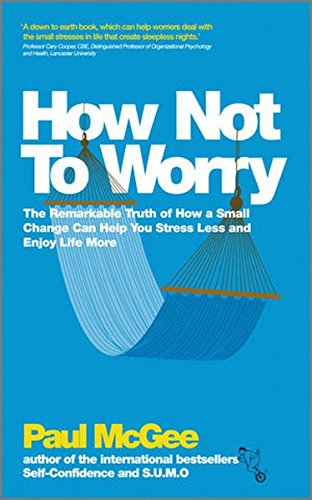 how-not-to-worry-the-remarkable-truth-of-how-a-small-change-can-help-you-stress-less-and-enjoy-life-