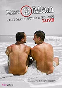 Man 2 Man: A Gay Man's Guide to Finding Love