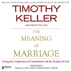 The Meaning of Marriage: Facing the Complexities of Commitment with the Wisdom of God Hörbuch von Timothy Keller Gesprochen von: Lloyd James, Marguerite Gavin