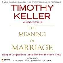 The Meaning of Marriage: Facing the Complexities of Commitment with the Wisdom of God Audiobook by Timothy Keller Narrated by Lloyd James, Marguerite Gavin