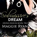 A Submissive's Dream: Divine Designs, Book 2 | Maggie Ryan