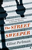 Elliot Perlman The Street Sweeper
