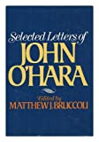 Selected letters of John O'Hara (0394421337) by John O'Hara