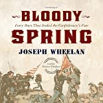 Bloody Spring: Forty Days That Sealed the Confederacy's Fate | Joseph Wheelan