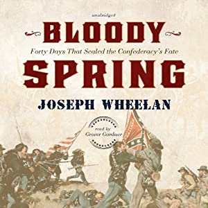 Bloody Spring: Forty Days That Sealed the Confederacy's Fate | [Joseph Wheelan]