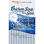 Chicken Soup for the Soul: A Book of Miracles - 34 True Stories of Angels Among Us, Everyday Miracles and Divine Appointment | Jack Canfield,Mark Victor Hanson,LeAnn Thieman