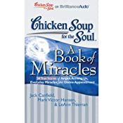 Chicken Soup for the Soul: A Book of Miracles - 34 True Stories of Angels Among Us, Everyday Miracles and Divine Appointment | [Jack Canfield, Mark Victor Hanson, LeAnn Thieman]