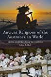 img - for Ancient Religions of the Austronesian World: From Australasia to Taiwan (Library of Ethnicity, Identity and Culture) by Julian Baldick (2013-06-15) book / textbook / text book