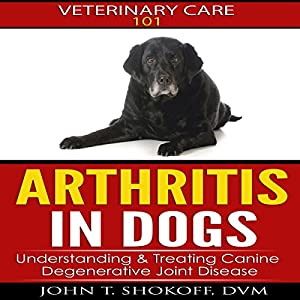 Arthritis In Dogs: Understanding & Treating Canine Degenerative Joint Disease Audiobook