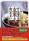 がん患者は玄米を食べなさい —科学が証明した「アポトーシス&免疫活性」のすごい力