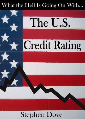 What the Hell Is Going on with the U.S. Credit Rating