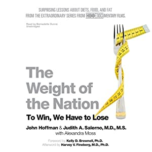 The Weight of the Nation: Surprising Lessons about Diets, Food, and Fat from the Extraordinary Series from HBO Documentary Films | [John Hoffman, Judith Salerno, Alexandra Moss]