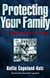 Protecting Your Family in Dangerous Times by Kellie Copeland Swisher
