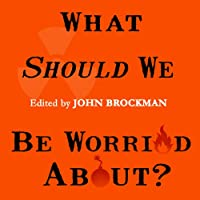 What Should We Be Worried About?: Real Scenarios That Keep Scientists Up at Night Hörbuch von John Brockman Gesprochen von: Michelle Ford, Peter Berkrot, Antony Ferguson, Jo Anna Perrin