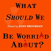 What Should We Be Worried About?: Real Scenarios That Keep Scientists Up at Night (       UNABRIDGED) by John Brockman Narrated by Michelle Ford, Peter Berkrot, Antony Ferguson, Jo Anna Perrin