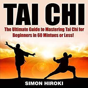 Tai Chi: The Ultimate Guide to Mastering Tai Chi for Beginners in 60 Minutes or Less! Audiobook
