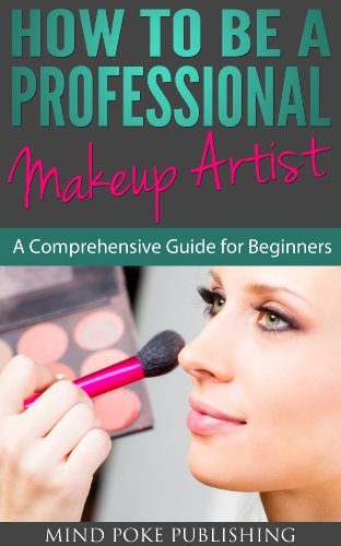 How To Be a Professional Makeup Artist - A Comprehensive Guide for Begginers