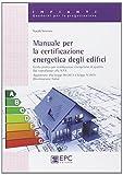 Manuale per la certificazione energetica degli edifici. Guida pratica per certificazioni energetiche di qualit�