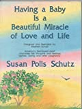 Having a Baby is a Beautiful Miracle of Love and Life (0883963582) by Schutz, Susan Polis