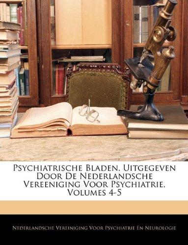Psychiatrische Bladen, Uitgegeven Door De Nederlandsche Vereeniging Voor Psychiatrie, Volumes 4-5